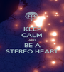 KEEP CALM AND BE A STEREO HEART - Personalised Poster A1 size