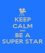 KEEP CALM AND BE A SUPER STAR - Personalised Poster A1 size