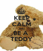 KEEP CALM AND BE A  TEDDY - Personalised Poster A1 size