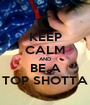 KEEP CALM AND BE A TOP SHOTTA - Personalised Poster A1 size
