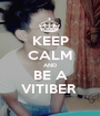 KEEP CALM AND BE A VITIBER  - Personalised Poster A1 size