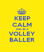 KEEP CALM AND BE A VOLLEY BALLER - Personalised Poster A1 size