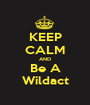 KEEP CALM AND Be A Wildact - Personalised Poster A1 size