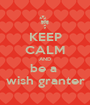 KEEP CALM AND be a  wish granter - Personalised Poster A1 size