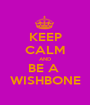 KEEP CALM AND BE A  WISHBONE - Personalised Poster A1 size
