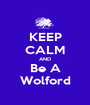 KEEP CALM AND Be A Wolford - Personalised Poster A1 size