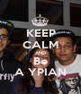 KEEP CALM AND Be A YPIAN - Personalised Poster A1 size