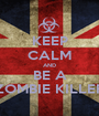 KEEP CALM AND BE A ZOMBIE KILLER - Personalised Poster A1 size
