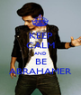 KEEP CALM AND BE ABRAHAMER - Personalised Poster A1 size