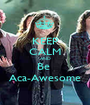 KEEP CALM AND Be  Aca-Awesome - Personalised Poster A1 size