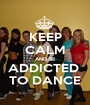 KEEP CALM AND BE ADDICTED  TO DANCE - Personalised Poster A1 size