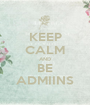 KEEP CALM AND BE ADMIINS - Personalised Poster A1 size