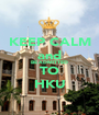 KEEP CALM and BE ADMITTED TO HKU - Personalised Poster A1 size