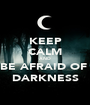 KEEP CALM AND BE AFRAID OF  DARKNESS - Personalised Poster A1 size