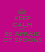 KEEP CALM AND BE AFRAID OF SPOONS - Personalised Poster A1 size