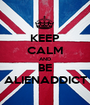 KEEP CALM AND BE ALIENADDICT - Personalised Poster A1 size