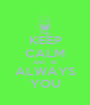 KEEP CALM AND   BE ALWAYS YOU - Personalised Poster A1 size