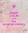 KEEP CALM AND be amariya marbry - Personalised Poster A1 size