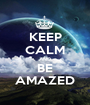 KEEP CALM AND BE AMAZED - Personalised Poster A1 size