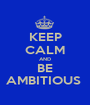 KEEP CALM AND BE AMBITIOUS  - Personalised Poster A1 size