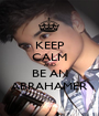 KEEP CALM AND BE AN ABRAHAMER - Personalised Poster A1 size