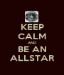 KEEP CALM AND BE AN ALLSTAR - Personalised Poster A1 size