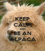 KEEP CALM AND BE AN ALPACA - Personalised Poster A1 size