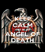 KEEP CALM AND BE AN ANGEL OF DEATH - Personalised Poster A1 size