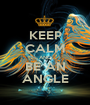 KEEP CALM AND BE AN ANGLE - Personalised Poster A1 size