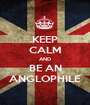 KEEP CALM AND BE AN ANGLOPHILE - Personalised Poster A1 size