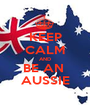 KEEP CALM AND BE AN  AUSSIE - Personalised Poster A1 size