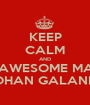 KEEP CALM AND BE AN AWESOME MAN LIKE ROHAN GALANDE - Personalised Poster A1 size