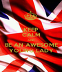 KEEP CALM AND BE AN AWESOME YOUNG LADY - Personalised Poster A1 size