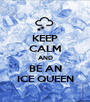 KEEP CALM AND BE AN ICE QUEEN - Personalised Poster A1 size