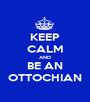 KEEP CALM AND BE AN OTTOCHIAN - Personalised Poster A1 size