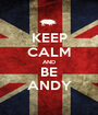 KEEP CALM AND BE ANDY - Personalised Poster A1 size
