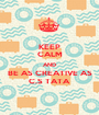 KEEP CALM AND BE AS CREATIVE AS C.S TATA - Personalised Poster A1 size