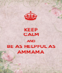 KEEP CALM AND BE AS HELPFUL AS AMMAMA - Personalised Poster A1 size