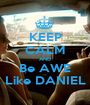 KEEP CALM AND Be AWE Like DANIEL - Personalised Poster A1 size