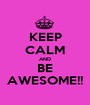 KEEP CALM AND BE AWESOME!! - Personalised Poster A1 size
