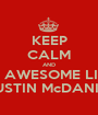 KEEP CALM AND BE AWESOME LIKE AUSTIN McDANIEL - Personalised Poster A1 size