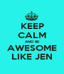 KEEP CALM AND BE AWESOME LIKE JEN - Personalised Poster A1 size