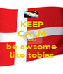 KEEP CALM AND be awsome like tobias - Personalised Poster A1 size