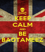 KEEP CALM AND BE BADTAMEEZ - Personalised Poster A1 size