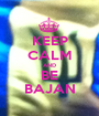 KEEP CALM AND BE BAJAN - Personalised Poster A1 size