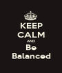 KEEP CALM AND Be Balanced - Personalised Poster A1 size