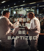 KEEP CALM AND BE BAPTIZED - Personalised Poster A1 size