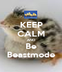 KEEP CALM AND Be Beastmode - Personalised Poster A1 size