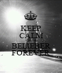 KEEP CALM AND BE BELIEBER FOREVER - Personalised Poster A1 size
