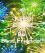 KEEP CALM AND Be  Best Friends!!! - Personalised Poster A1 size